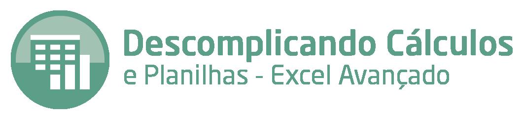 Descomplicando Cálculos e Planilhas - Excel Avançado