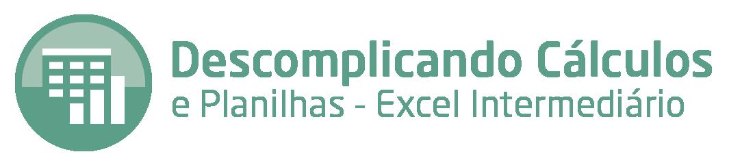 Descomplicando Cálculos e Planilhas - Excel Intermediário